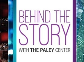 Behind the Story with the Paley Center