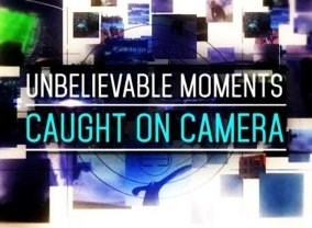 Unbelievable Moments, Caught on Camera