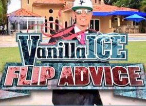 Vanilla Ice, Flip Advice