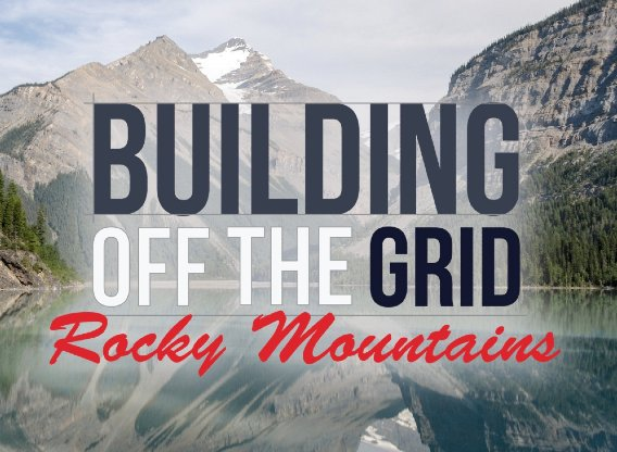 Building off the grid rocky mountains next episode for Building off the grid ana white